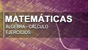 Matemáticas (Problemas, Ejercicios, Algebra, Cálculo Diferencial, Razonamiento)